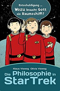 Die Philosophie in Star Trek (German Edition) - Olivia Vieweg, Klaus Vieweg