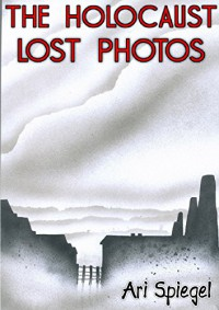 The Holocaust Lost Photos - Ari Spiegel