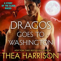 Dragos Goes to Washington: Elder Races - Thea Harrison, Sophie Eastlake, Teddy Harrison LLC