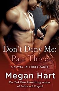 Don't Deny Me: Part Three: A Novel in Three Parts - Megan Hart