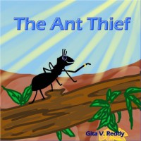 The Ant Thief: (Story Book for Kids)(Picture Book for Kids)(Beginner Book for Children)(Story Book for Children)(Bedtime Stories)(Children's Picture Book) - Gita V. Reddy, Gita V. Reddy