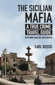 The Sicilian Mafia: A True Crime Travel Guide - Carl Russo