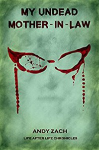 My Undead Mother-in-law (Life After Life Chronicles, #2) - Andy Zach, Sean Flanagan, Dori Harrell, Rik Hall