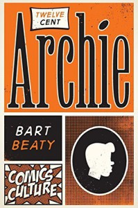 Twelve-Cent Archie (Comics Culture) by Beaty, Bart (2015) Paperback - Bart Beaty