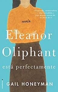 Eleanor Oliphant está perfectamente - Gail Honeyman