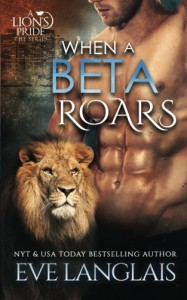 When A Beta Roars (A Lion's Pride) (Volume 2) - Eve Langlais