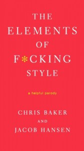 The Elements of F*cking Style: A Helpful Parody - Chris     Baker, Jacob Hansen