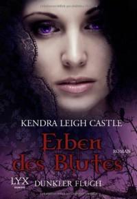 Erben des Blutes - Dunkler Fluch (Dark Dynasties #1) - Kendra Leigh Castle, Katrin Mrugalla, Richard Betzenbichler