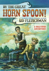 By the Great Horn Spoon! - Sid Fleischman