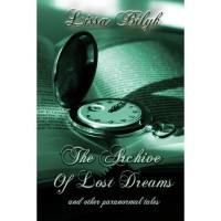 The Archive of Lost Dreams - Lissa Bilyk