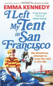 I Left My Tent in San Francisco - Emma Kennedy