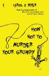 How Not to Murder Your Grumpy - Carol E. Wyer