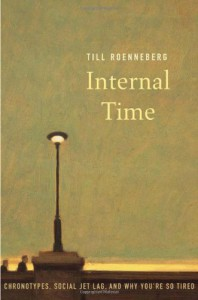 Internal Time: Chronotypes, Social Jet Lag, and Why You're So Tired - Till Roenneberg