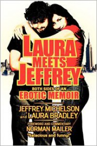 Laura Meets Jeffrey: Both Sides of an Erotic Memoir - Jeffrey Michelson, Laura  Bradley