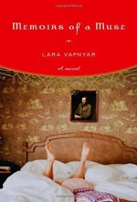 Memoirs of a Muse: A Novel - Lara Vapnyar