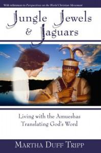 Jungle Jewels & Jaguars: Living with the Amueshas Translating God's Word - Martha Duff Tripp