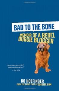 Bad to the Bone: Memoir of a Rebel Doggie Blogger - Bo Hoefinger