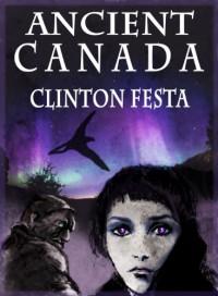 Ancient Canada - Clinton Festa