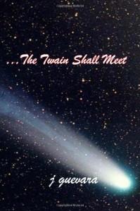 The Twain Shall Meet - J. Guevara