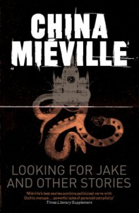 Looking for Jake and Other Stories - China Miéville