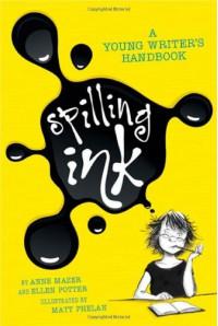 Spilling Ink: A Young Writer's Handbook - Ellen Potter, Anne Mazer, Matt Phelan