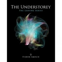 The Understorey (The Leaving Series, #1) - Fisher Amelie