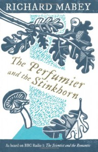 Perfumier and the Stinkhorn: Reflections on Natural Science and Romanticism - Richard Mabey