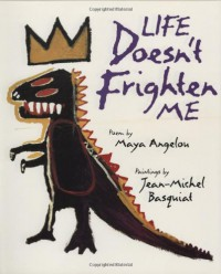 Life Doesn't Frighten Me - Maya Angelou, Jean-Michel Basquiat (Illustrator), Jean-Michel Basquat