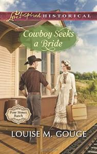 Cowboy Seeks a Bride (Four Stones Ranch) - Louise M. Gouge
