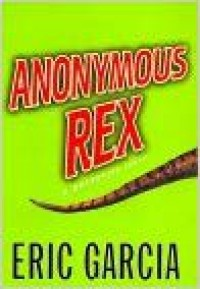 Anonymous Rex: A Detective Story by Eric Garcia (1999-07-27) - Eric Garcia
