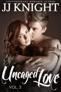 Uncaged Love, Volume 3 - J.J.  Knight