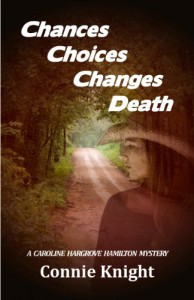 Chances Choices Changes Death (A Caroline Hargrove Hamilton Mystery Book 2) - Connie Knight