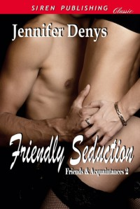 Friendly Seduction - Jennifer Denys