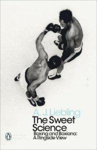 The Sweet Science. Boxing and Boxiana: A Ringside View - A.J. Liebling