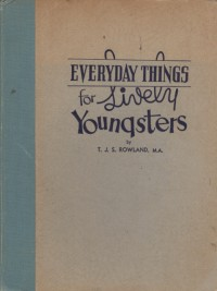 Everyday Things for Lively Youngsters - T.J.S. Rowland