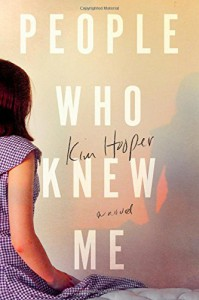 People Who Knew Me: A Novel - Kim Hooper