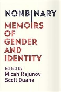 Nonbinary: Memoirs of Gender and Identity  - Micah Rajunov, A. Scott Duane