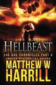 Hellbeast (The ARC Chronicles Book 3) - Matthew Harrill