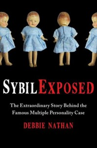Sybil Exposed: The Extraordinary Story Behind the Famous Multiple Personality Case - Debbie Nathan