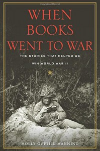 When Books Went to War: The Stories that Helped Us Win World War II - Molly Guptill Manning