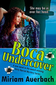 Boca Undercover: Volume 4 (The Dirty Harriet Mystery Series) - Miriam Auerbach