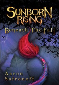 Sunborn Rising: Beneath the Fall - Aaron Safronoff