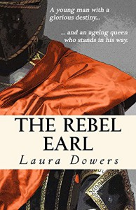 The Rebel Earl: Robert Devereux, Earl of Essex - Laura Dowers