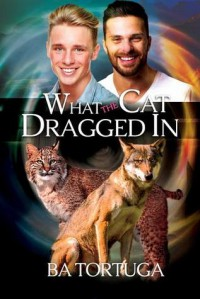 What the Cat Dragged In (Sanctuary Book 2) - BA Tortuga