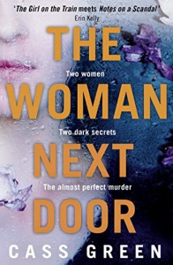 The Woman Next Door: A dark and twisty psychological thriller - Cass Green