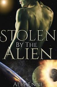 Stolen by the Alien (Chosen by the Alien Book 2) - Ally Enne