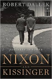 Nixon and Kissinger: Partners in Power - Robert Dallek