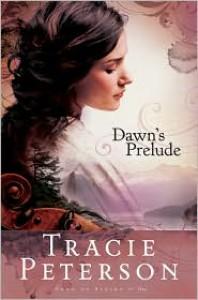 Dawn's Prelude - Tracie Peterson