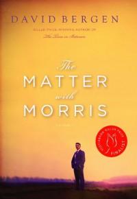 The Matter With Morris - David Bergen