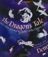 The Dragon's Tale: and Other Animal Fables of the Chinese Zodiac - Demi
